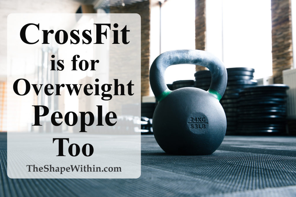 Crossfit Is For Overweight People Too The Shape Within