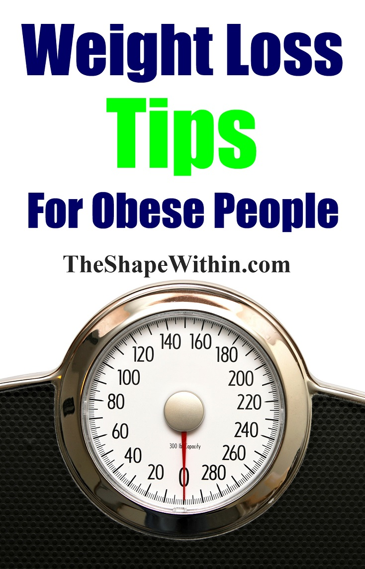 Weight Loss Tips For Obese People The Shape Within